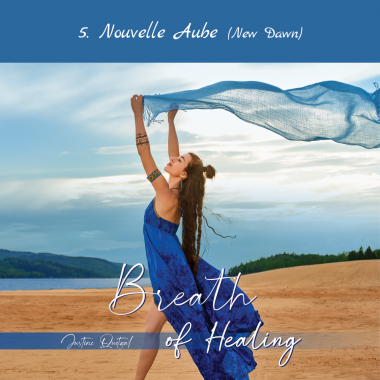 5- Nouvelle Aube (New Dawn) - Breath of Healing - Justine Quetzal